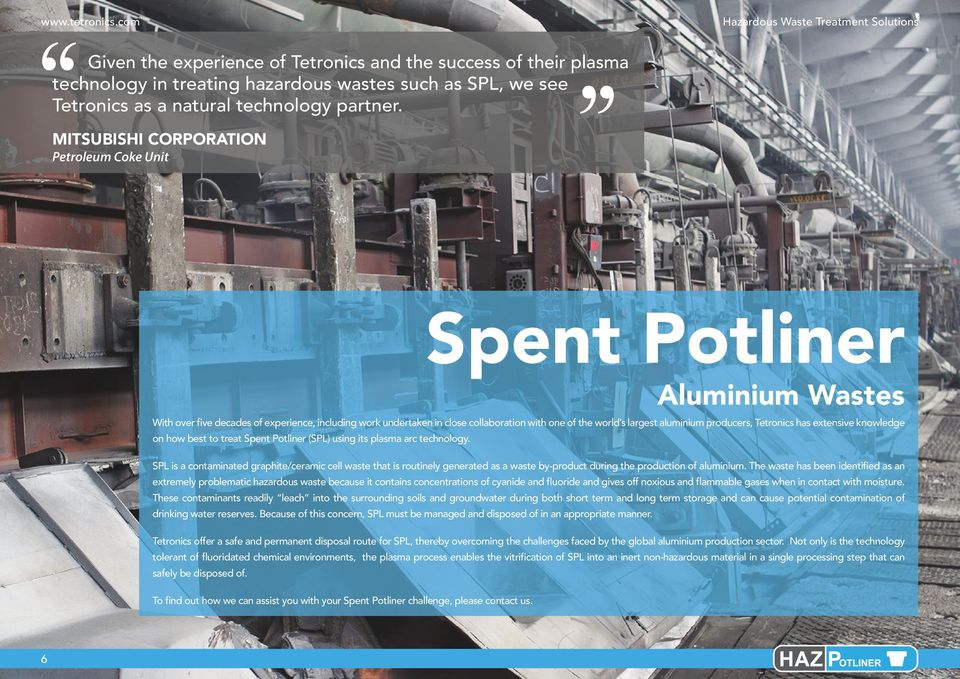aluminium producers, Tetronics has extensive knowledge on how best to treat Spent Potliner (SPL) using its plasma arc technology.
