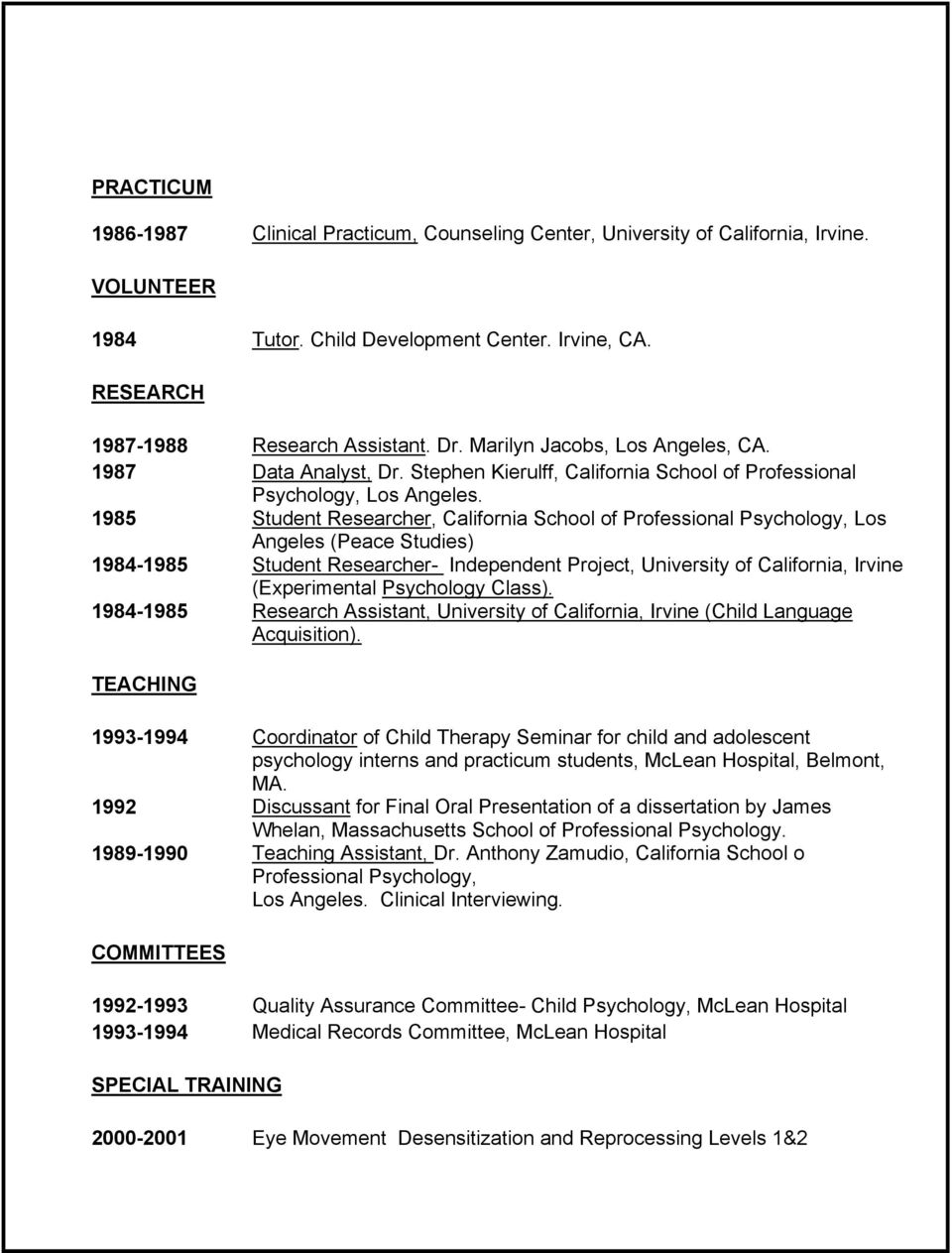 1985 Student Researcher, California School of Professional Psychology, Los Angeles (Peace Studies) 1984-1985 Student Researcher- Independent Project, University of California, Irvine (Experimental
