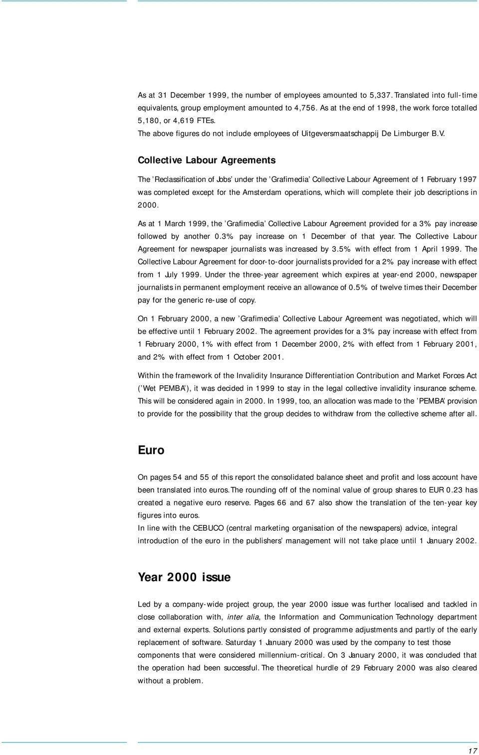 Collective Labour Agreements The Reclassification of Jobs under the Grafimedia Collective Labour Agreement of 1 February 1997 was completed except for the Amsterdam operations, which will complete
