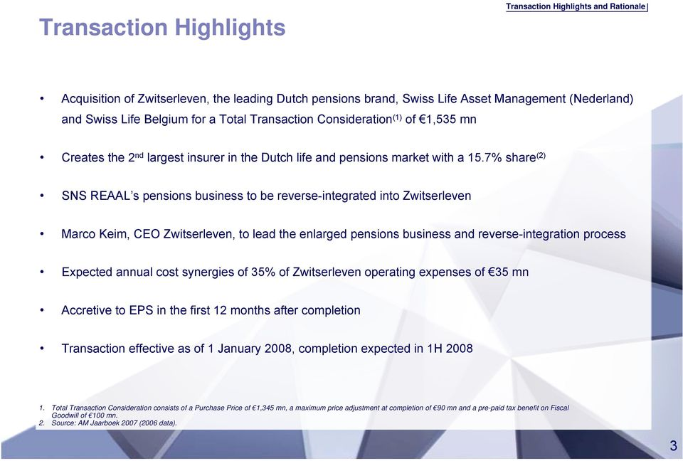 7% share (2) SNS REAAL s pensions business to be reverse-integrated into Zwitserleven Marco Keim, CEO Zwitserleven, to lead the enlarged pensions business and reverse-integration process Expected