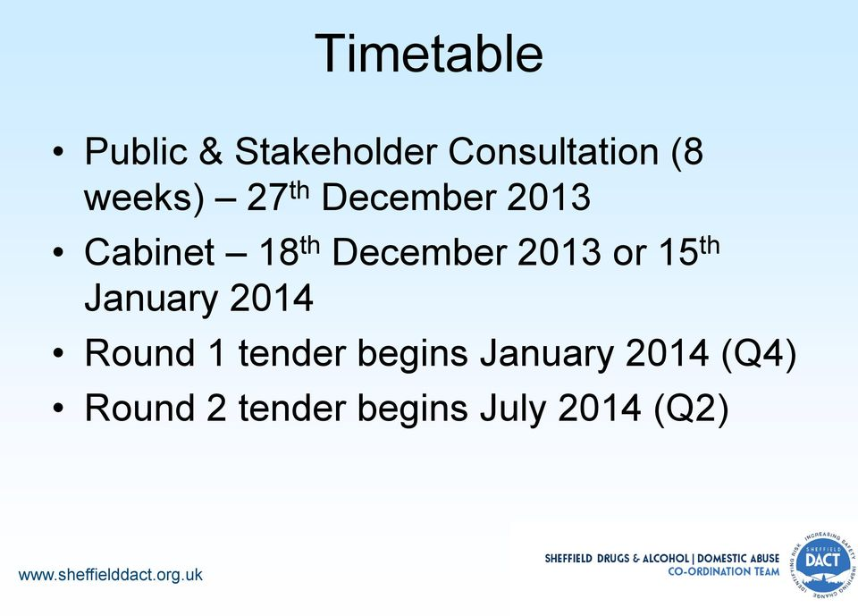 2013 or 15 th January 2014 Round 1 tender begins