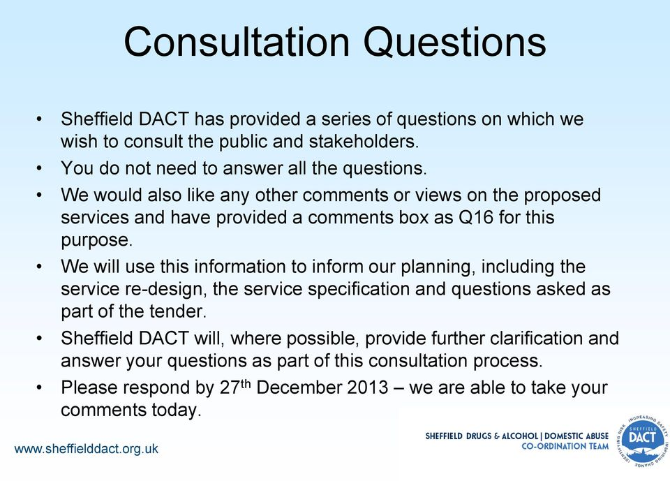 We would also like any other comments or views on the proposed services and have provided a comments box as Q16 for this purpose.