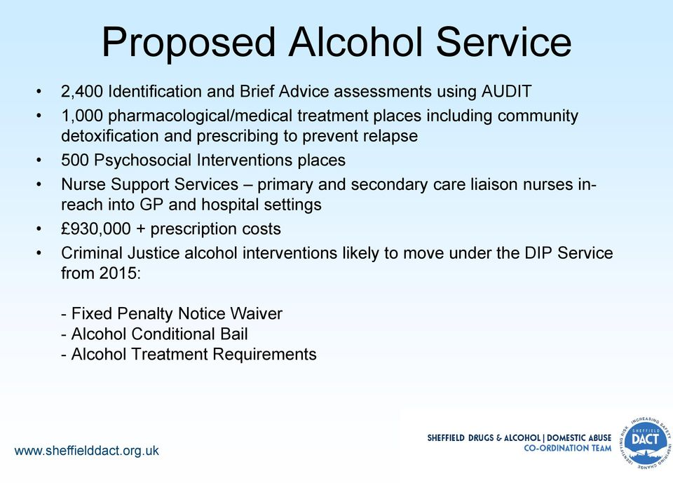 primary and secondary care liaison nurses inreach into GP and hospital settings 930,000 + prescription costs Criminal Justice alcohol