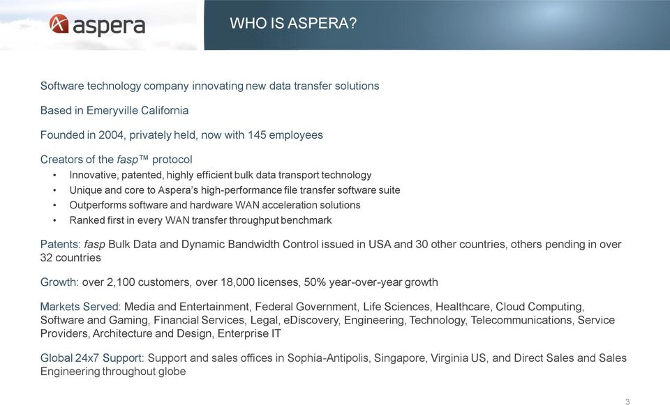 patented, highly efficient bulk data transport technology Unique and core to Aspera s high-performance file transfer software suite Outperforms software and hardware WAN acceleration solutions Ranked