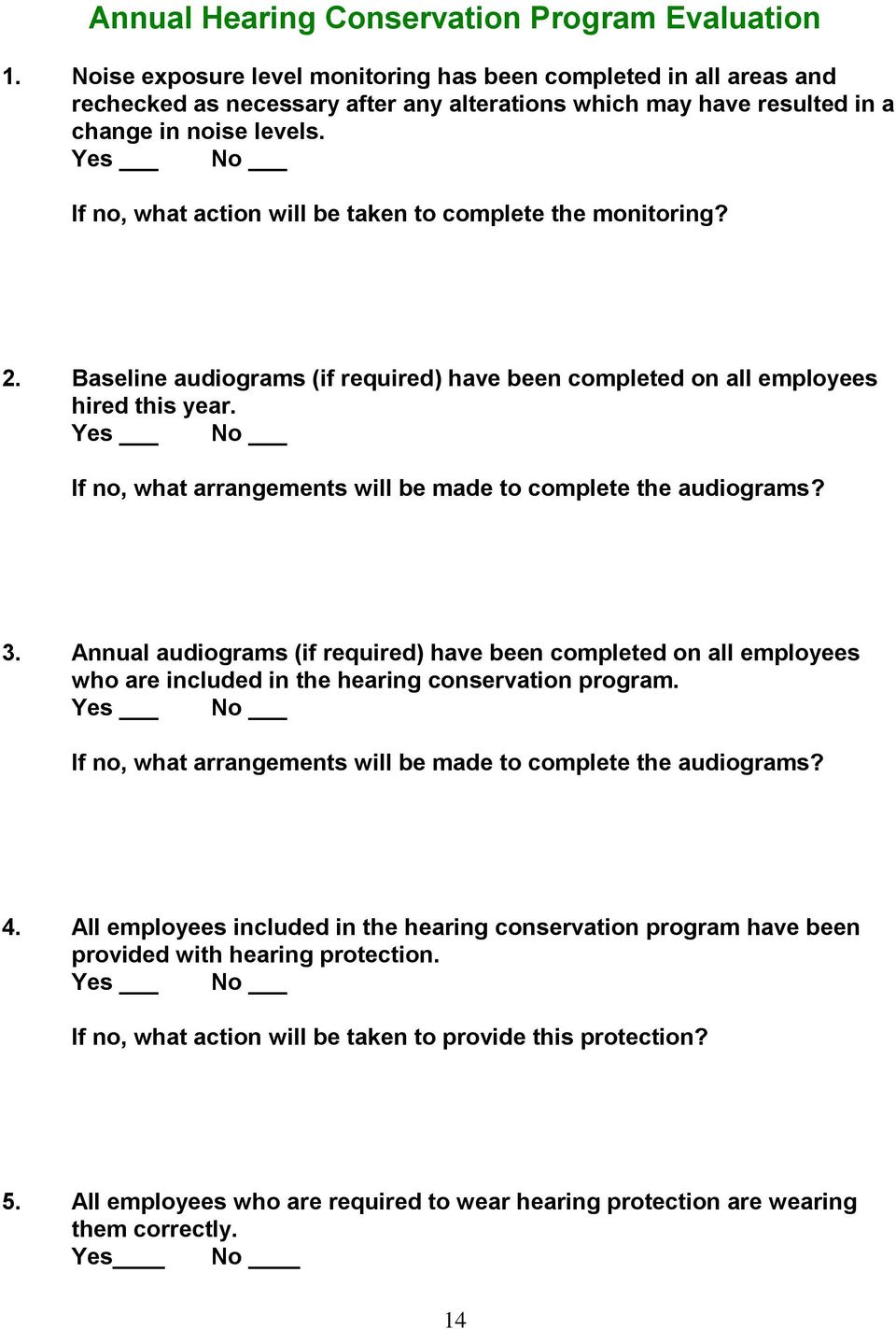 Yes No If no, what action will be taken to complete the monitoring? 2. Baseline audiograms (if required) have been completed on all employees hired this year.