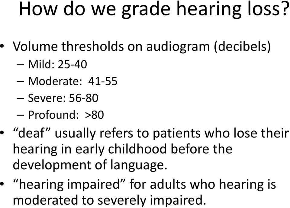 Severe: 56 80 Profound: >80 deaf usually refers to patients who lose their