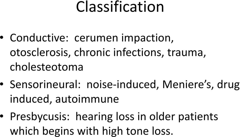 induced, Meniere s, drug induced, autoimmune Presbycusis: