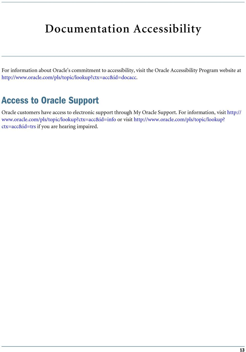 Access to Orace Support Orace customers have access to eectronic support through My Orace Support.