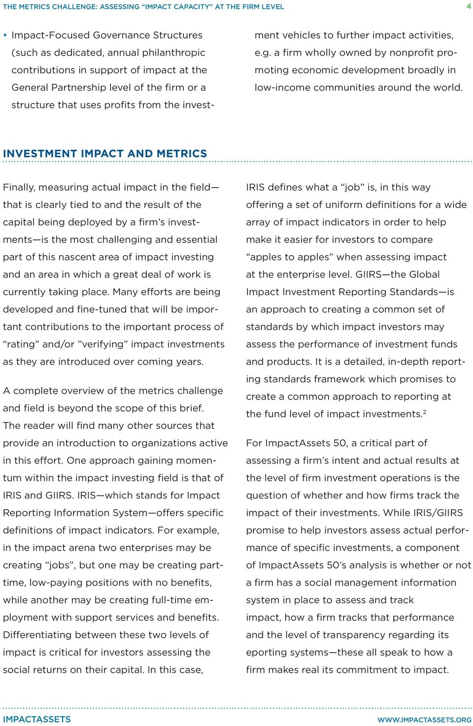 INVESTMENT IMPACT AND METRICS Finally, measuring actual impact in the field that is clearly tied to and the result of the capital being deployed by a firm s investments is the most challenging and