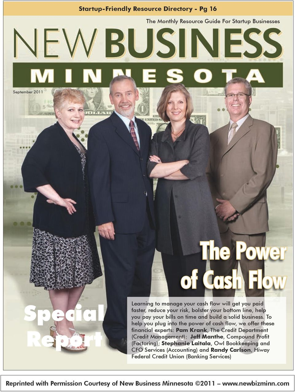 To help you plug into the power of cash flow, we offer these financial experts: Pam Krank, The Credit Department (Credit Management); Jeff Manthe, Compound Profit (Factoring);