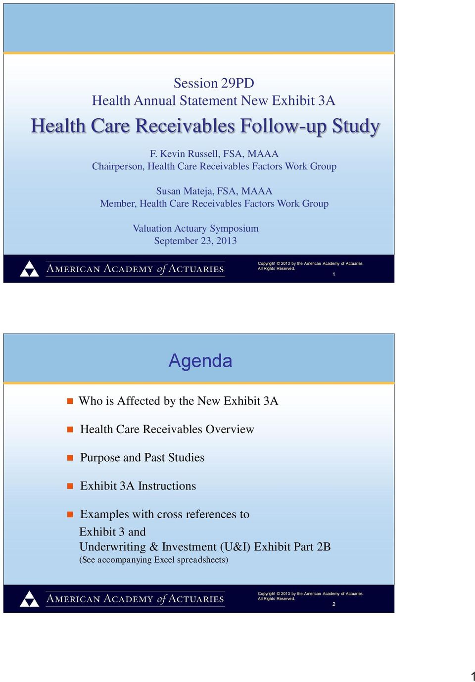Factors Work Group Valuation Actuary Symposium September 23, 2013 1 Agenda Who is Affected by the New Exhibit 3A Health Care Receivables