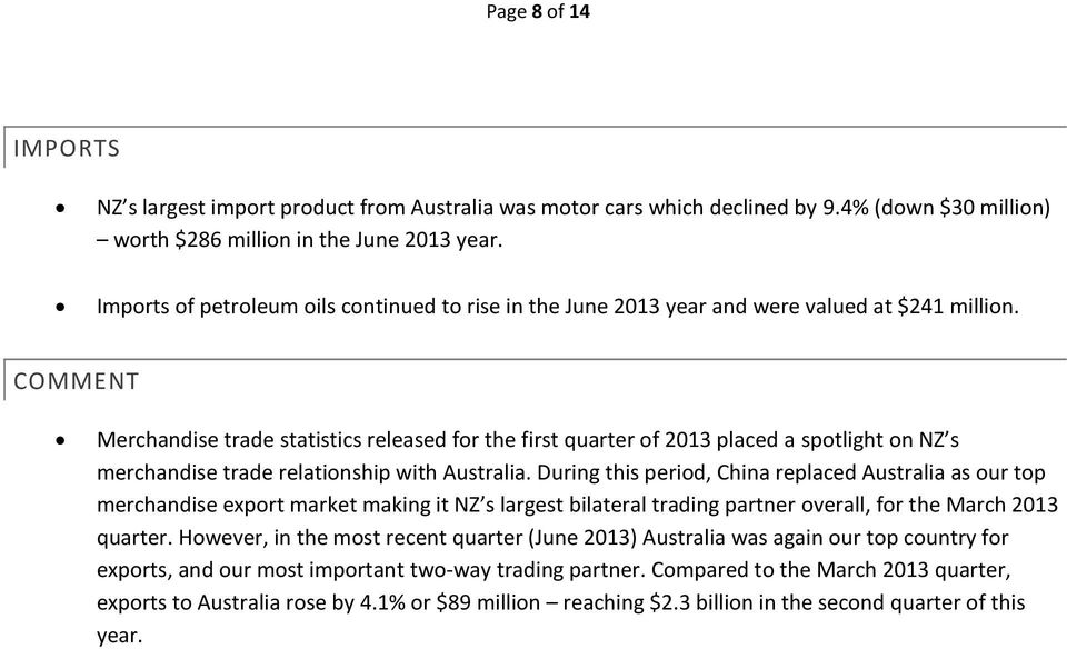 COMMENT Merchandise trade statistics released for the first quarter of 2013 placed a spotlight on NZ s merchandise trade relationship with Australia.