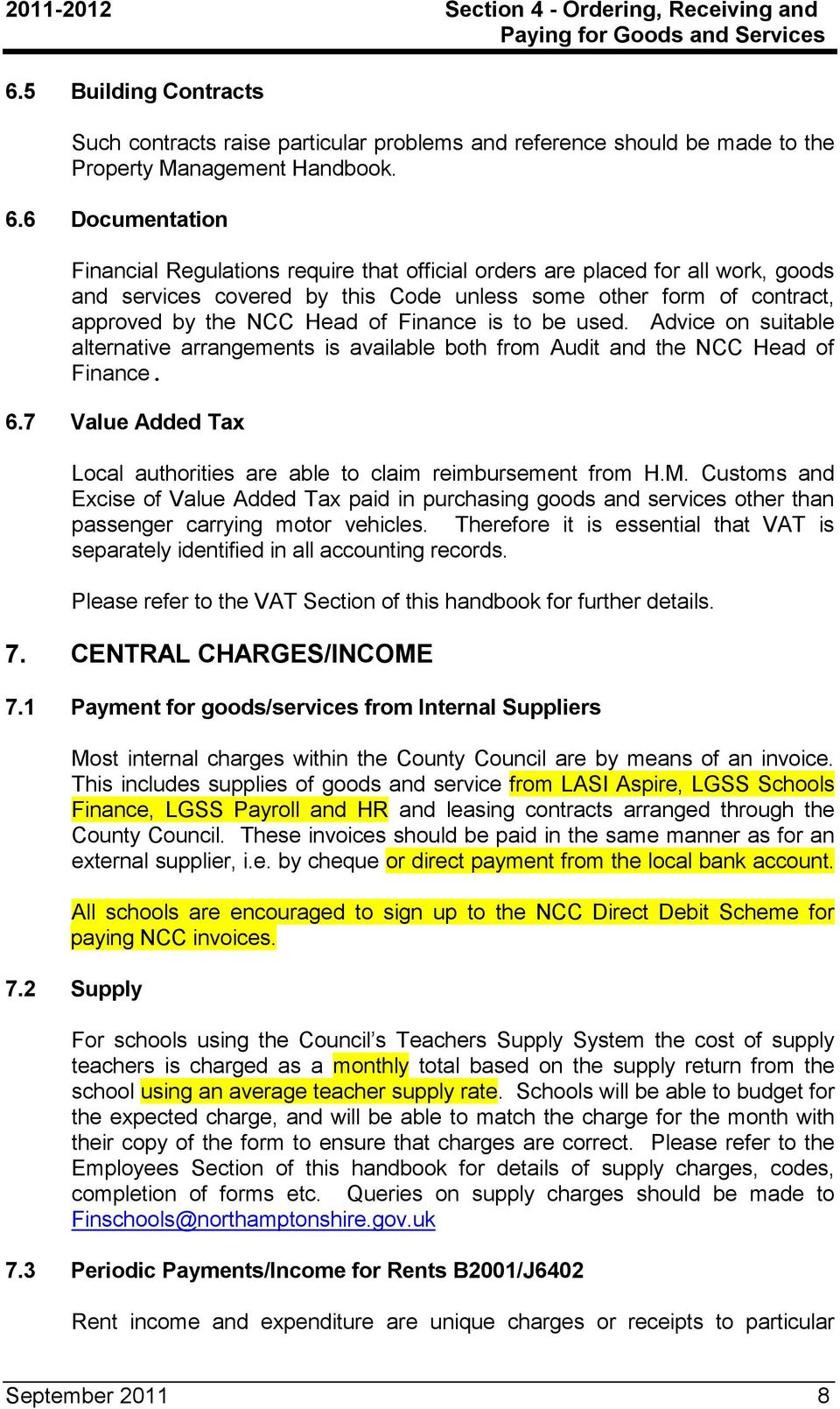 Finance is to be used. Advice on suitable alternative arrangements is available both from Audit and the NCC Head of Finance. 6.
