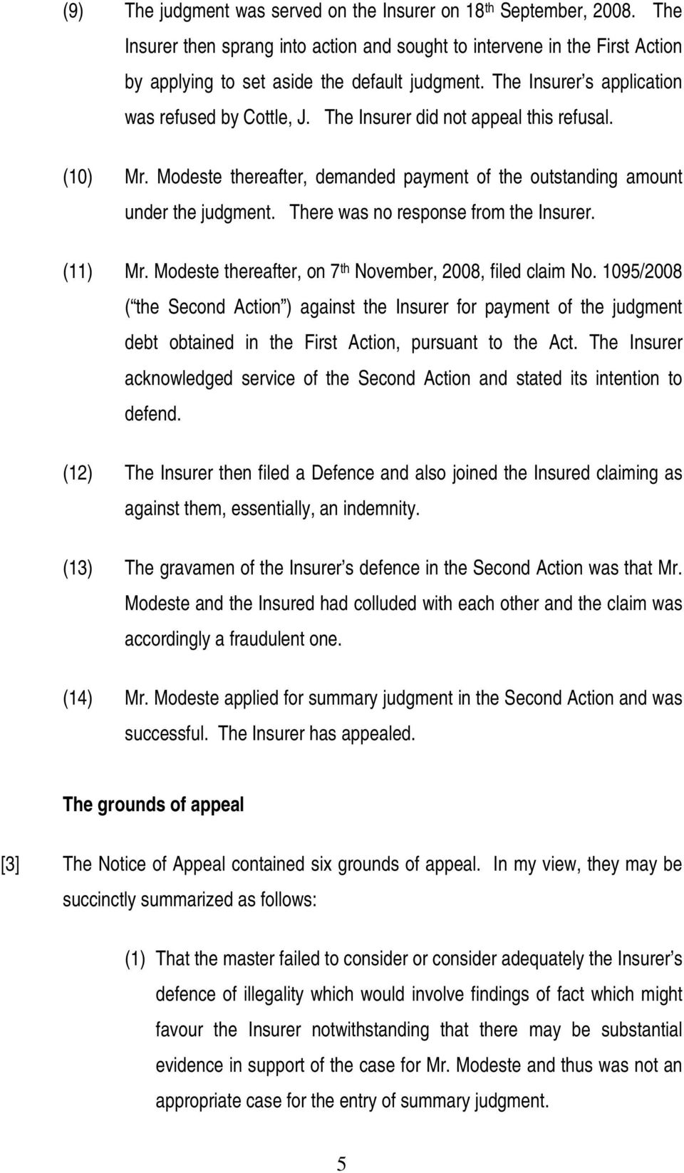 There was no response from the Insurer. (11) Mr. Modeste thereafter, on 7 th November, 2008, filed claim No.