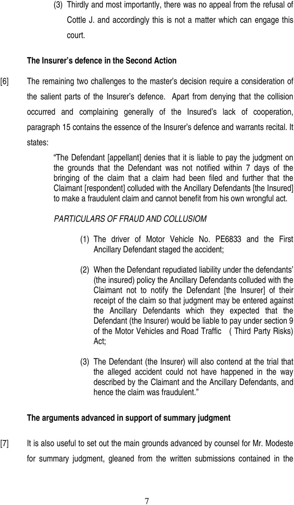 Apart from denying that the collision occurred and complaining generally of the Insured s lack of cooperation, paragraph 15 contains the essence of the Insurer s defence and warrants recital.