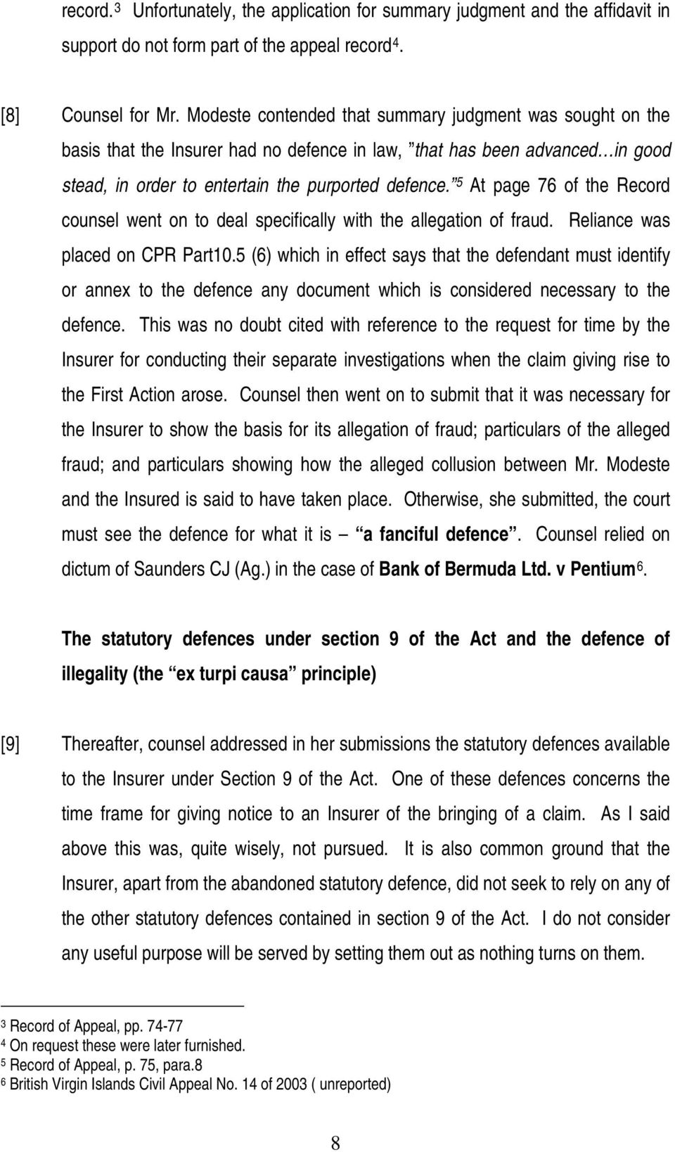 5 At page 76 of the Record counsel went on to deal specifically with the allegation of fraud. Reliance was placed on CPR Part10.