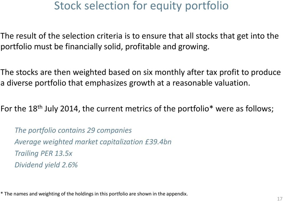 The stocks are then weighted based on six monthly after tax profit to produce a diverse portfolio that emphasizes growth at a reasonable valuation.