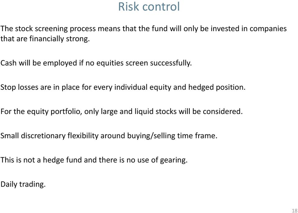 Stop losses are in place for every individual equity and hedged position.