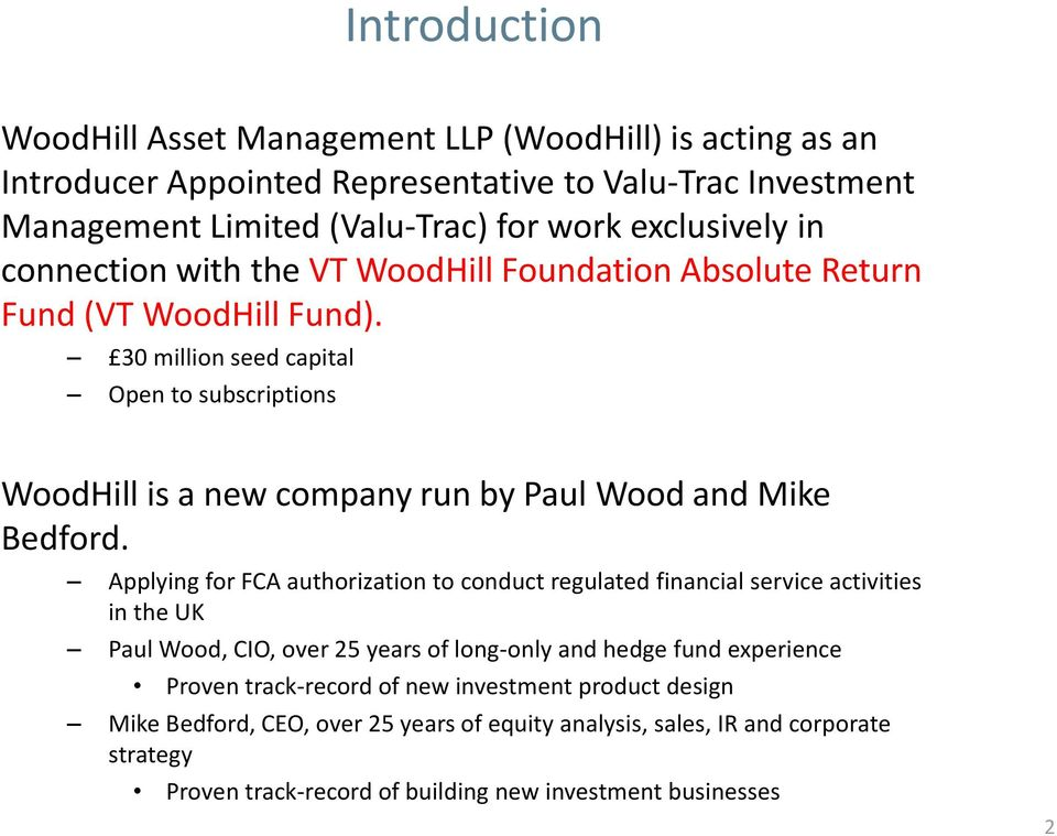 30 million seed capital Open to subscriptions WoodHill is a new company run by Paul Wood and Mike Bedford.