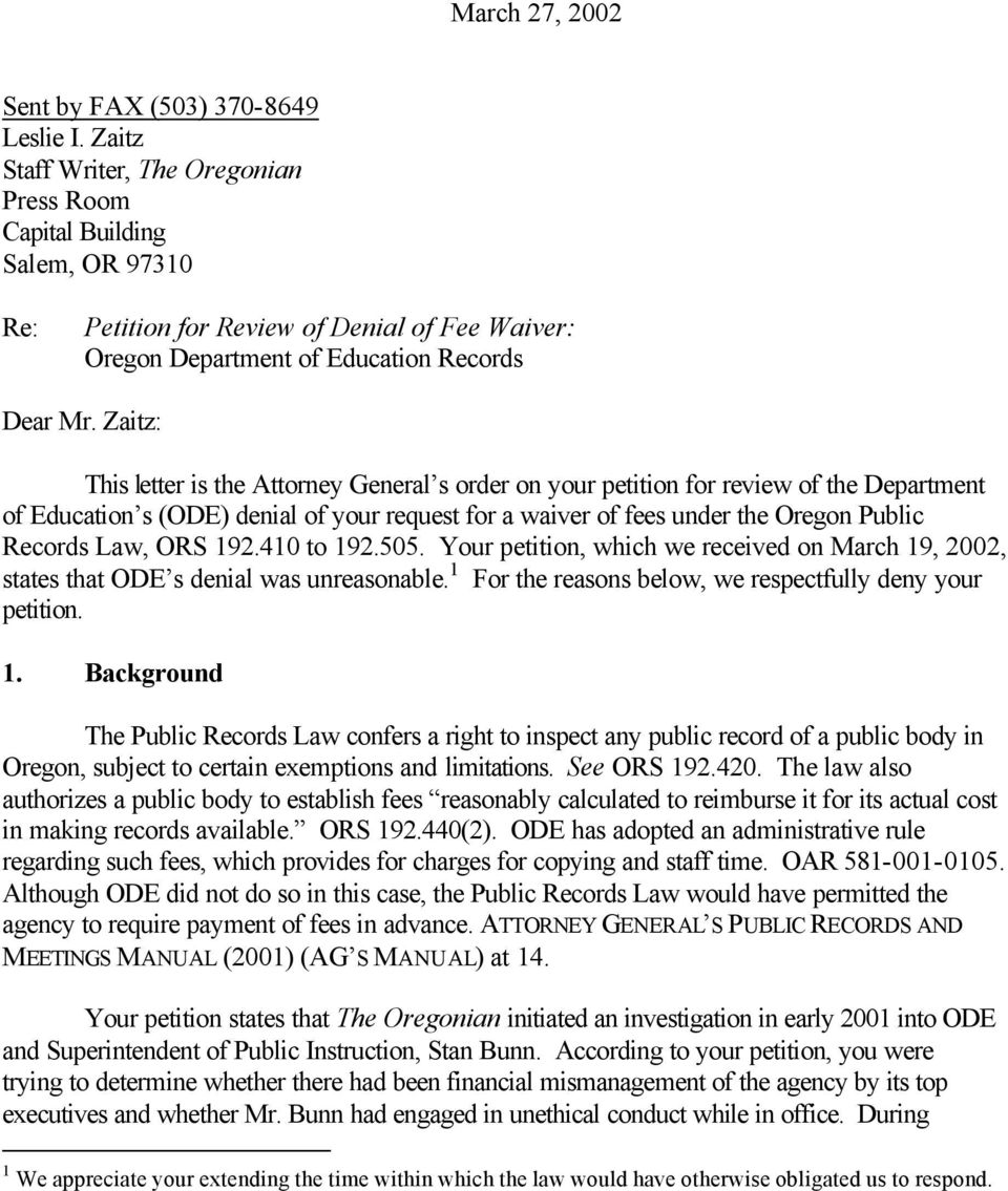 Zaitz: This letter is the Attorney General s order on your petition for review of the Department of Education s (ODE) denial of your request for a waiver of fees under the Oregon Public Records Law,