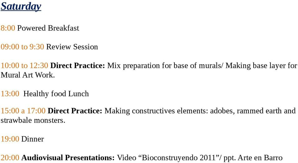 13:00 Healthy food Lunch 15:00 a 17:00 Direct Practice: Making constructives elements: adobes,