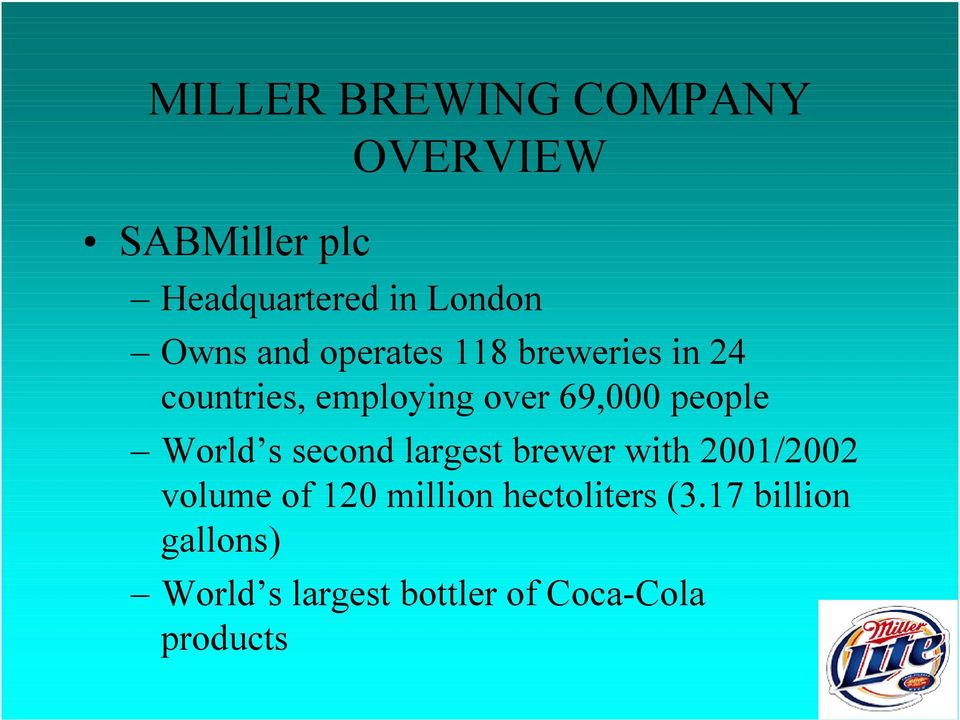 people World s second largest brewer with 21/22 volume of 12 million