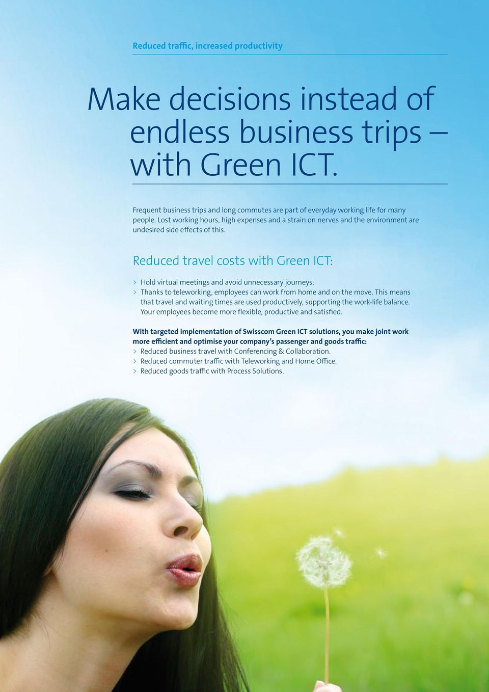 Reduced travel costs with Green ICT: > Hold virtual meetings and avoid unnecessary journeys. > Thanks to teleworking, employees can work from home and on the move.