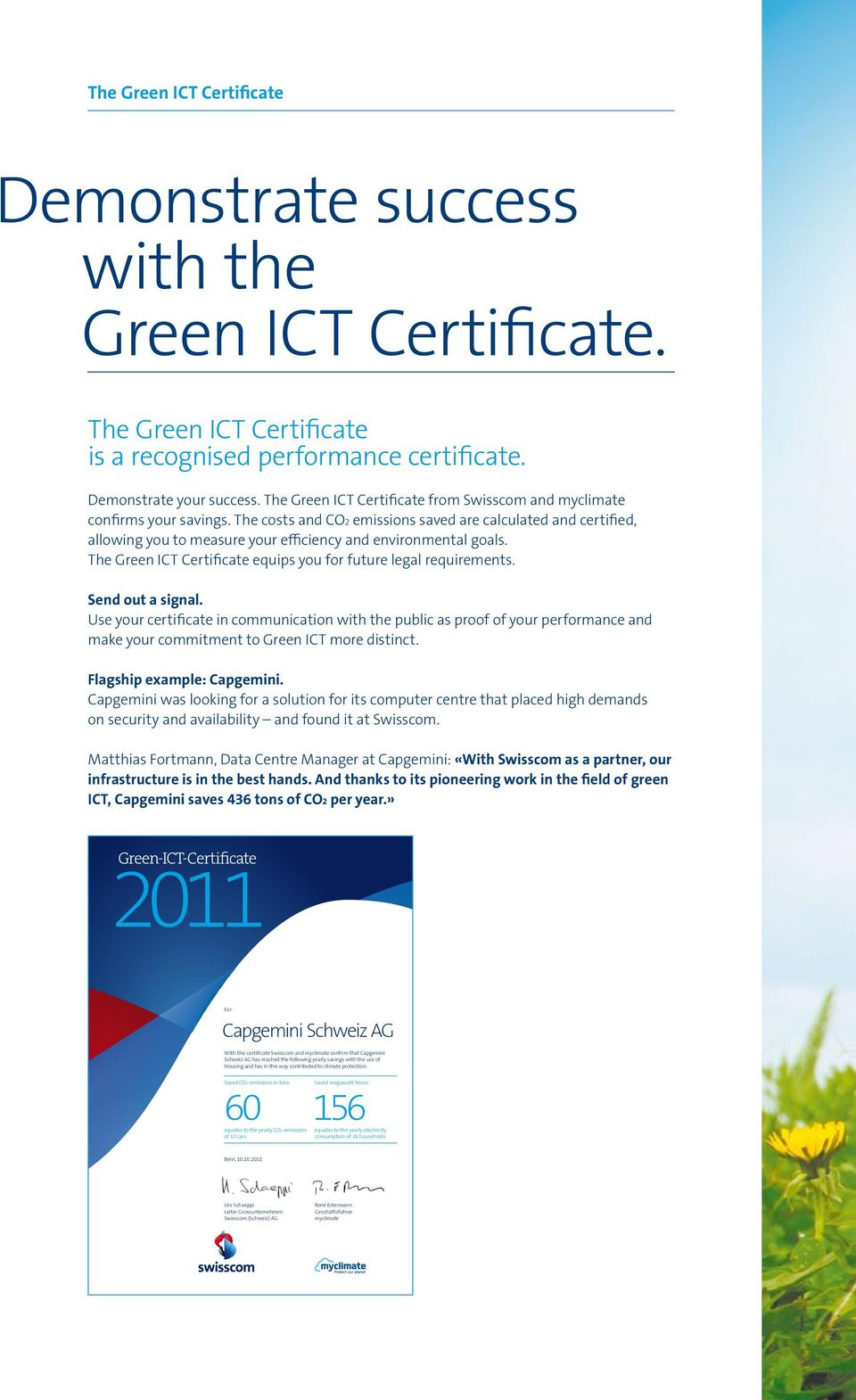 The costs and CO2 emissions saved are calculated and certified, allowing you to measure your efficiency and environmental goals. The Green ICT Certificate equips you for future legal requirements.