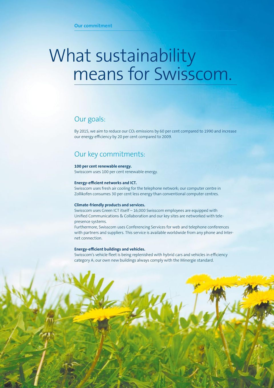 Our key commitments: 100 per cent renewable energy. Swisscom uses 100 per cent renewable energy. Energy-efficient networks and ICT.