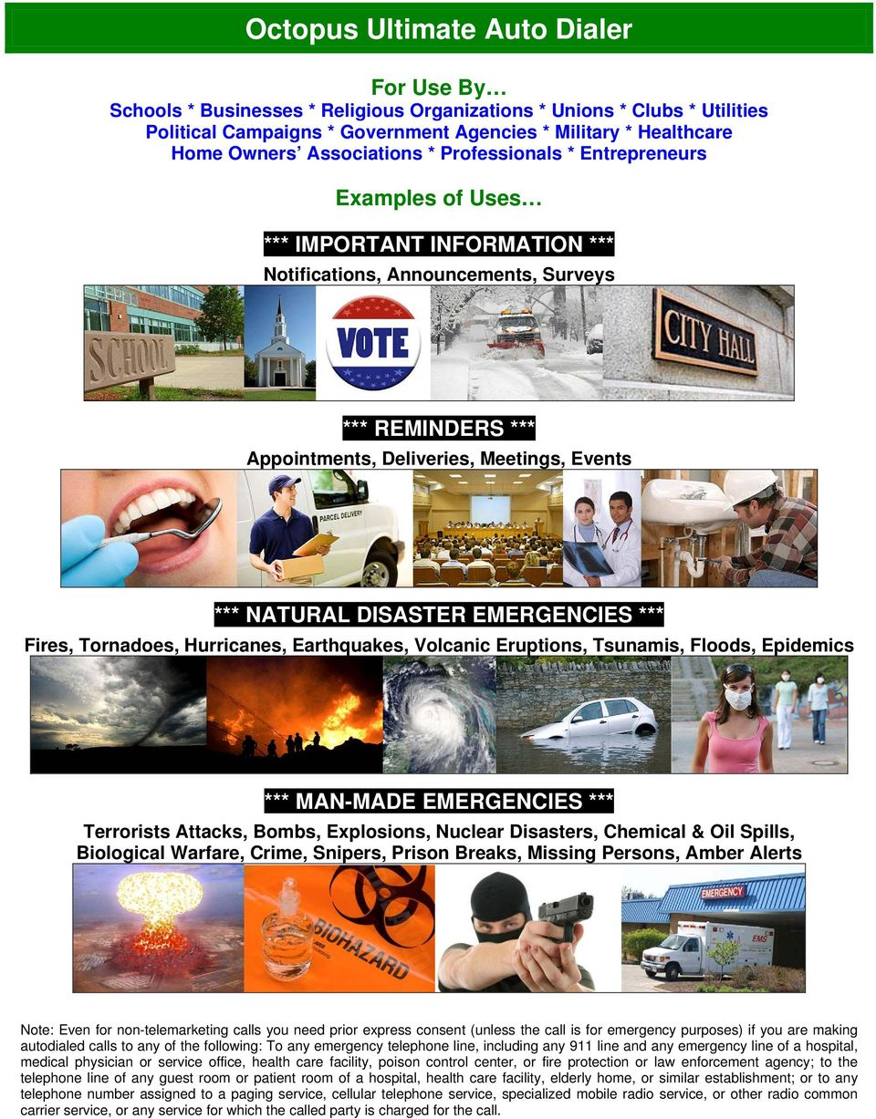 NATURAL DISASTER EMERGENCIES *** Fires, Tornadoes, Hurricanes, Earthquakes, Volcanic Eruptions, Tsunamis, Floods, Epidemics *** MAN-MADE EMERGENCIES *** Terrorists Attacks, Bombs, Explosions, Nuclear