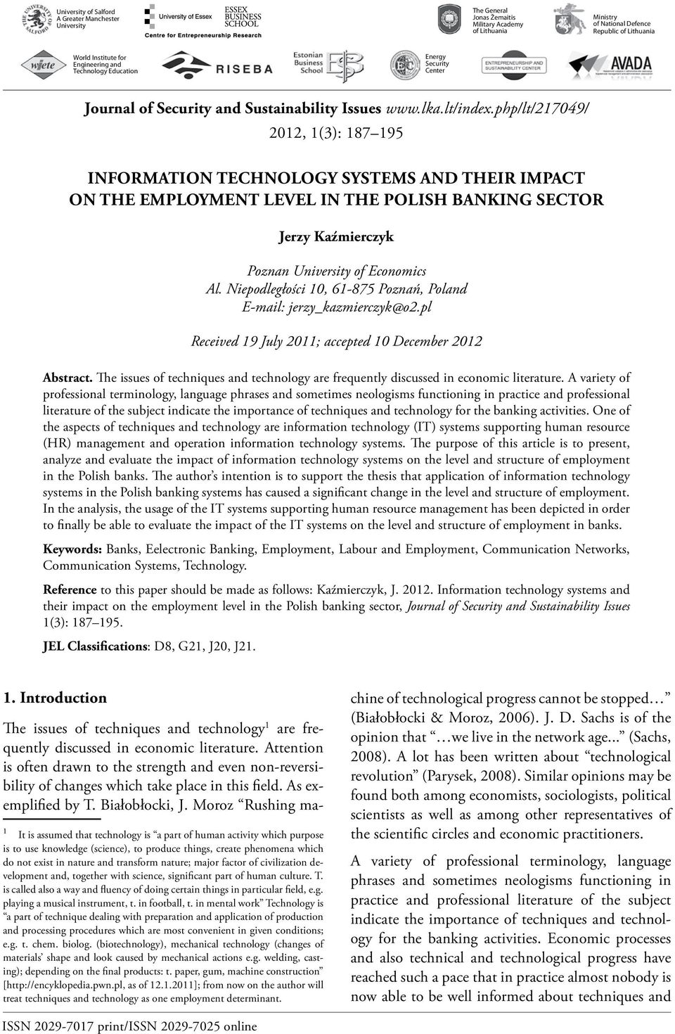 php/lt/217049/ 2012, 1(3): 187 195 INFORMATION TECHNOLOGY SYSTEMS AND THEIR IMPACT ON THE EMPLOYMENT LEVEL IN THE POLISH BANKING SECTOR Jerzy Kaźmierczyk Poznan University of Economics al.