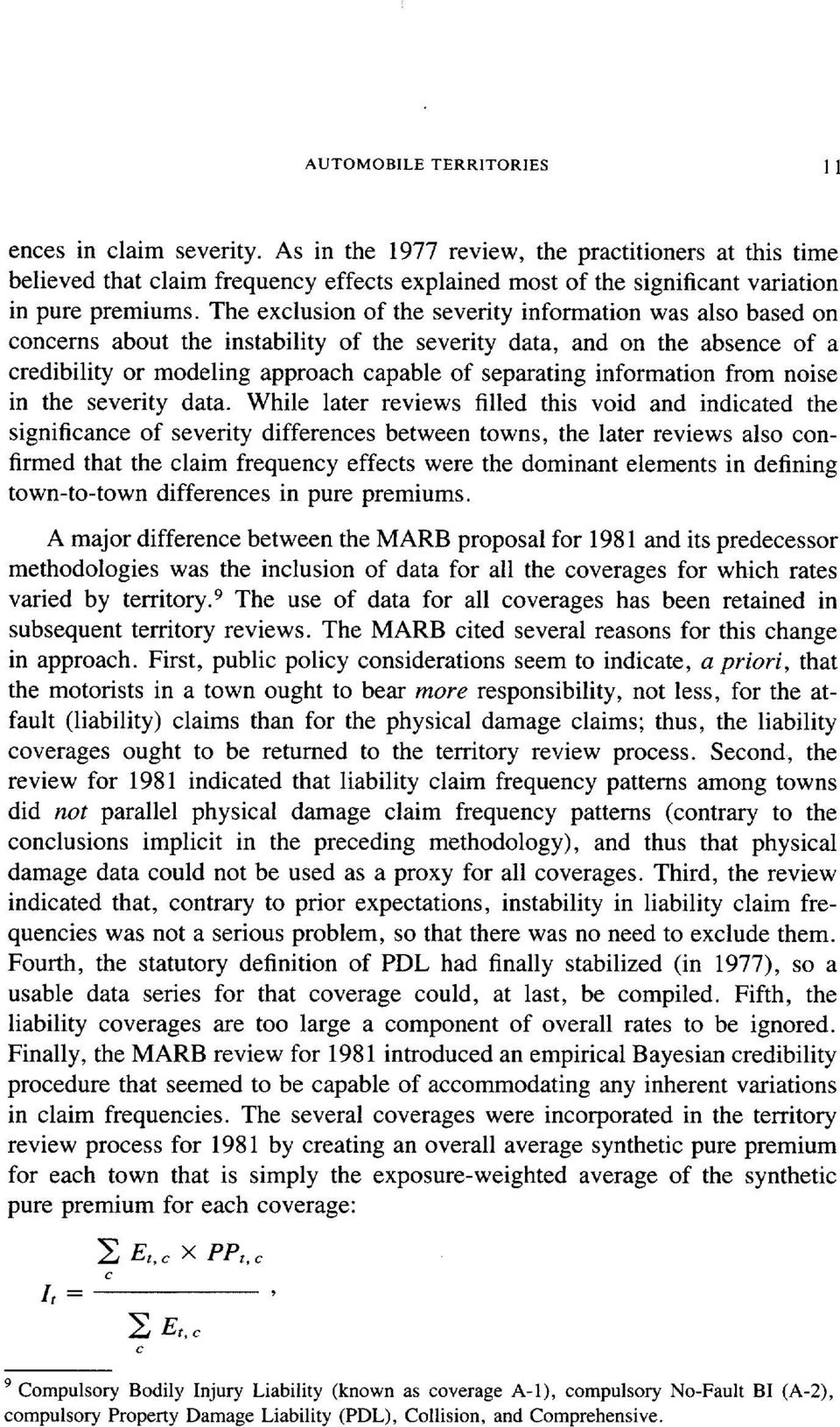 The exclusion of the severity information was also based on concerns about the instability of the severity data, and on the absence of a credibility or modeling approach capable of separating