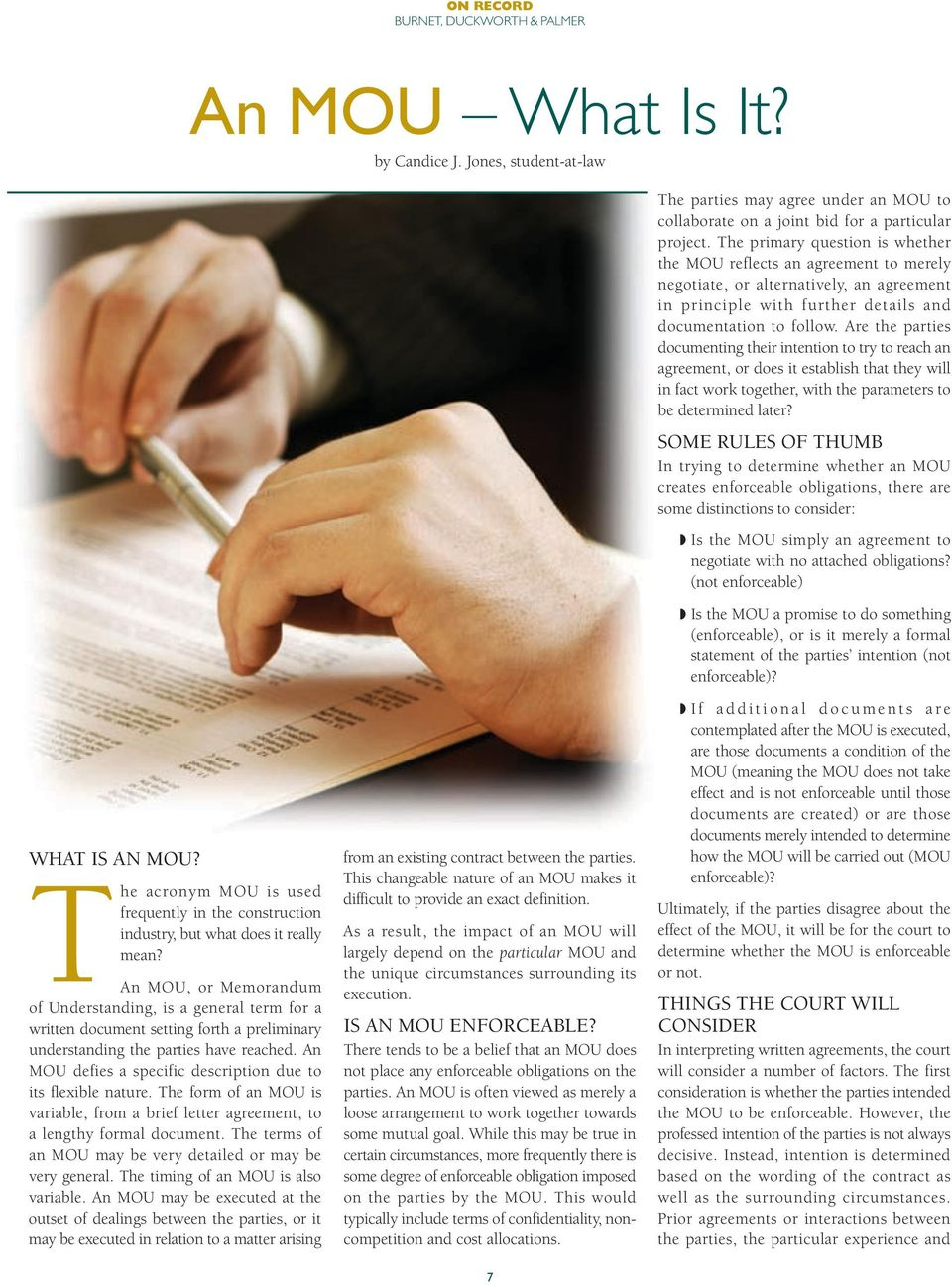 An MOU defies a specific description due to its flexible nature. The form of an MOU is variable, from a brief letter agreement, to a lengthy formal document.