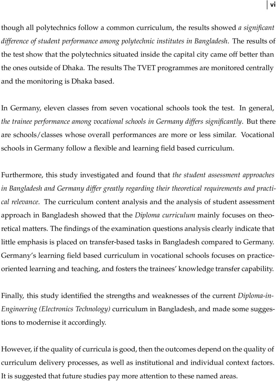 The results The TVET programmes are monitored centrally and the monitoring is Dhaka based. In Germany, eleven classes from seven vocational schools took the test.