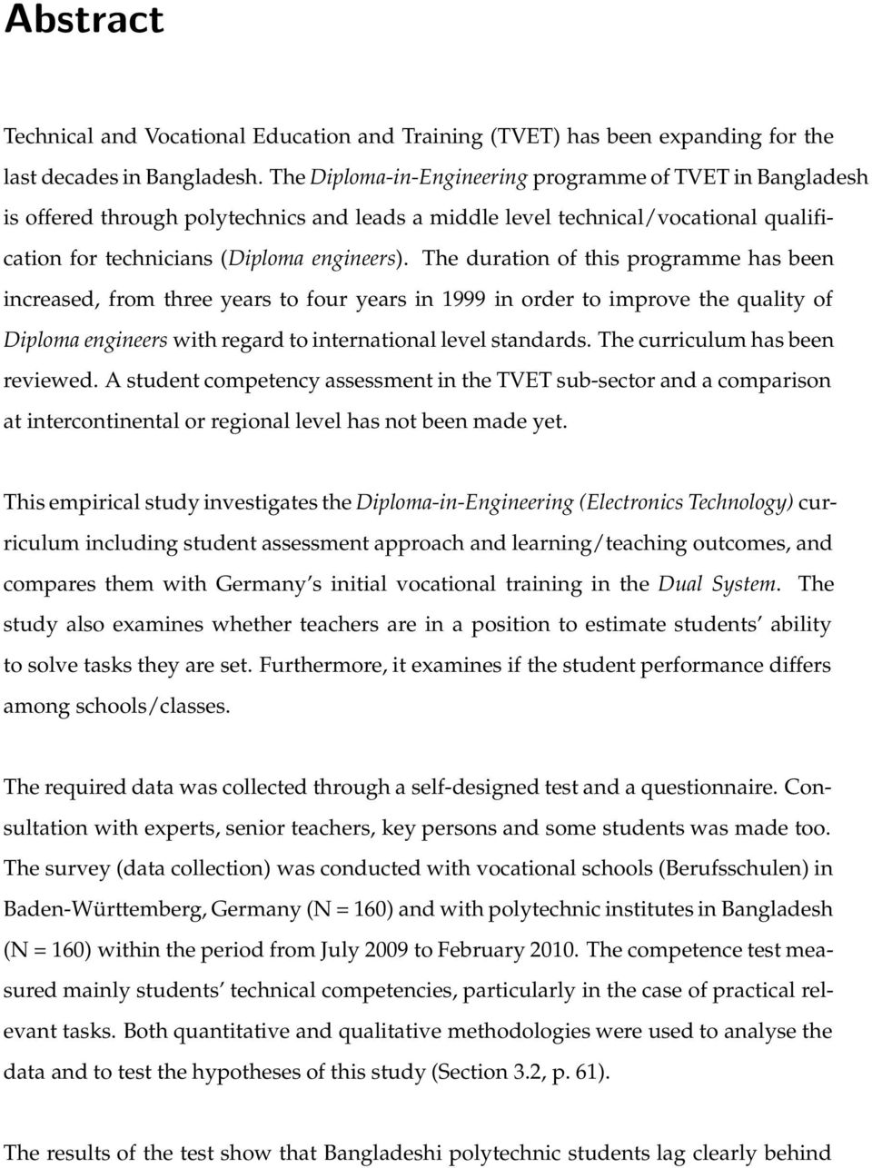 The duration of this programme has been increased, from three years to four years in 1999 in order to improve the quality of Diploma engineers with regard to international level standards.