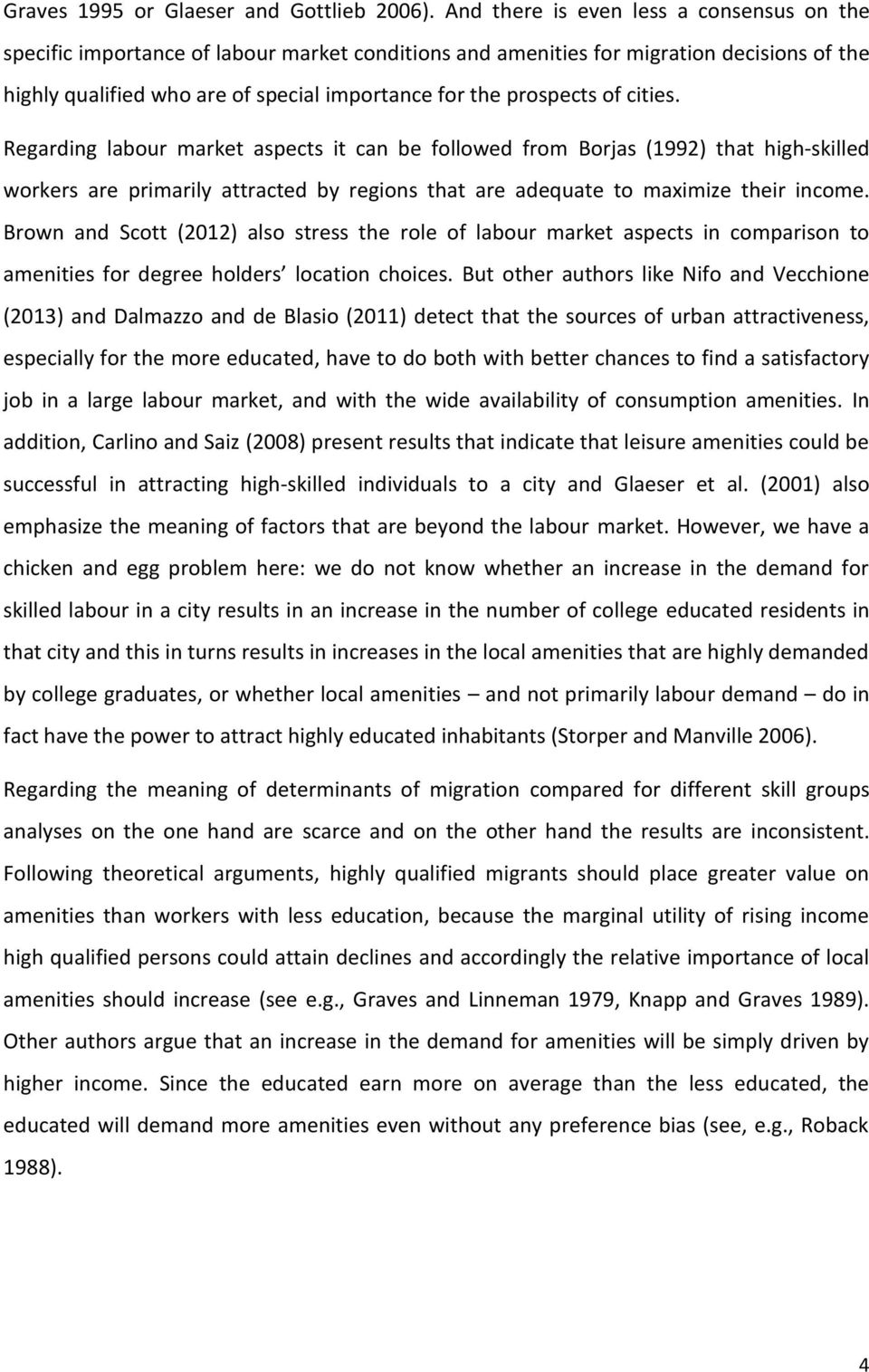 of cities. Regarding labour market aspects it can be followed from Borjas (1992) that high-skilled workers are primarily attracted by regions that are adequate to maximize their income.