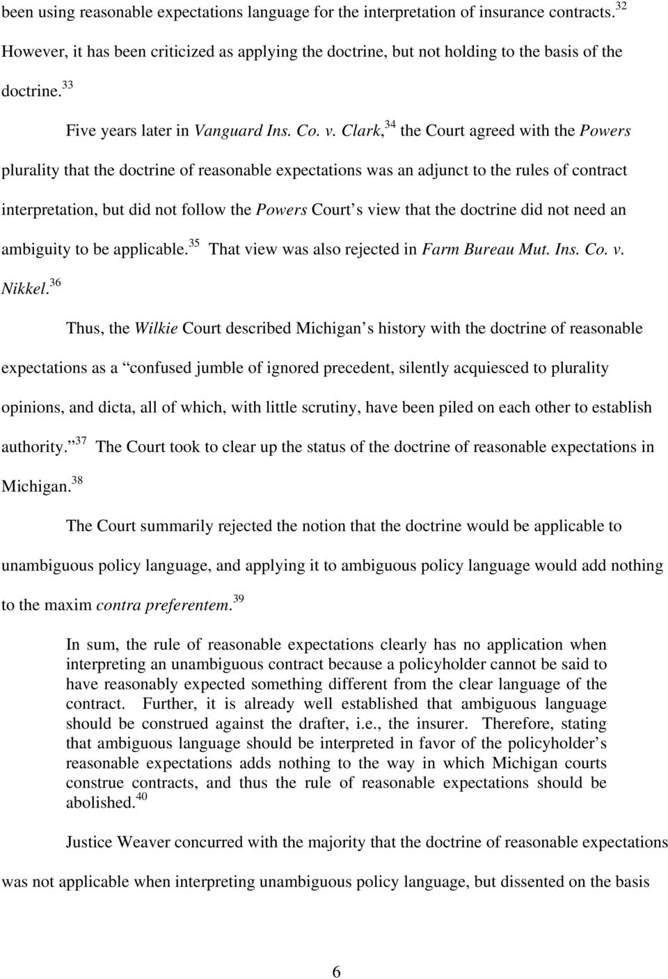 Clark, 34 the Court agreed with the Powers plurality that the doctrine of reasonable expectations was an adjunct to the rules of contract interpretation, but did not follow the Powers Court s view