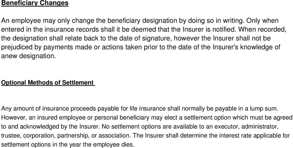 of anew designation. Optional Methods of Settlement Any amount of insurance proceeds payable for life insurance shall normally be payable in a lump sum.