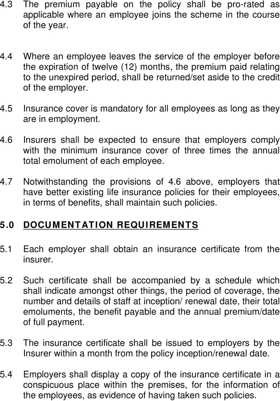 employer. 4.5 Insurance cover is mandatory for all employees as long as they are in employment. 4.6 Insurers shall be expected to ensure that employers comply with the minimum insurance cover of three times the annual total emolument of each employee.