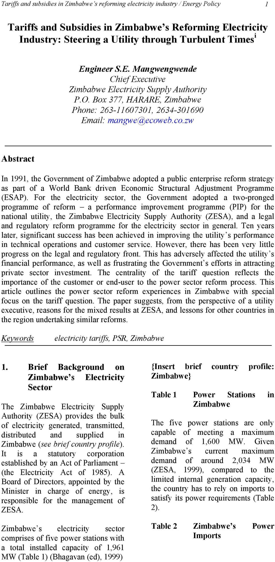 eb.co.zw Abstract In 1991, the Government of Zimbabwe adopted a public enterprise reform strategy as part of a World Bank driven Economic Structural Adjustment Programme (ESAP).