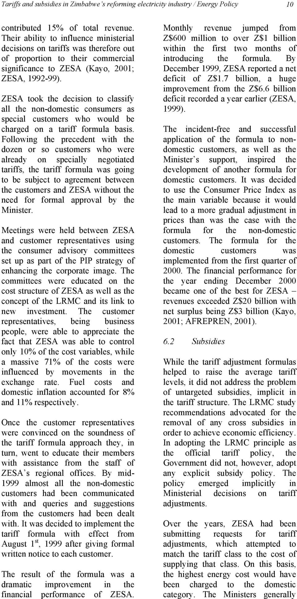 ZESA took the decision to classify all the non-domestic consumers as special customers who would be charged on a tariff formula basis.