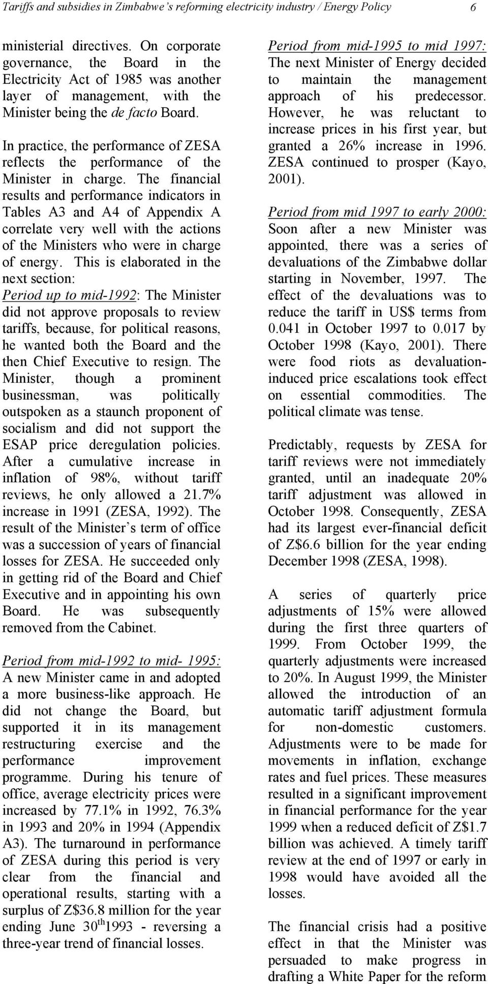 In practice, the performance of ZESA reflects the performance of the Minister in charge.