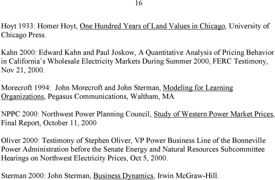 Morecroft 1994: John Morecroft and John Sterman, Modeling for Learning Organizations, Pegasus Communications, Waltham, MA NPPC 2000: Northwest Power Planning Council, Study of Western Power Market