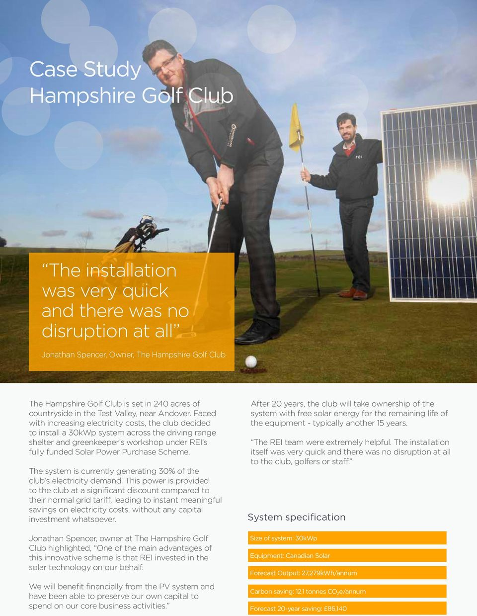 Faced with increasing electricity costs, the club decided to install a 30kWp system across the driving range shelter and greenkeeper s workshop under REI s fully funded Solar Power Purchase Scheme.