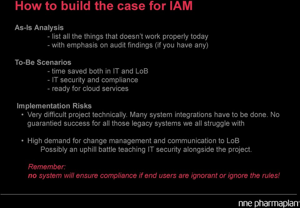 Many system integrations have to be done.