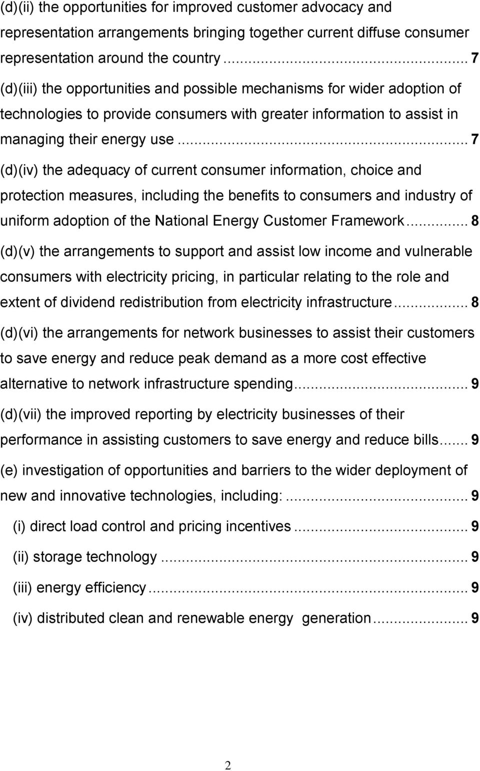 .. 7 (d)(iv) the adequacy of current consumer information, choice and protection measures, including the benefits to consumers and industry of uniform adoption of the National Energy Customer Framework.
