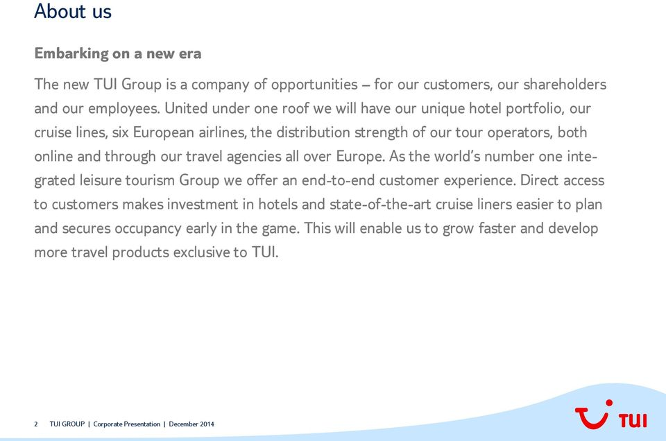 through our travel agencies all over Europe. As the world s number one integrated leisure tourism Group we offer an end-to-end customer experience.
