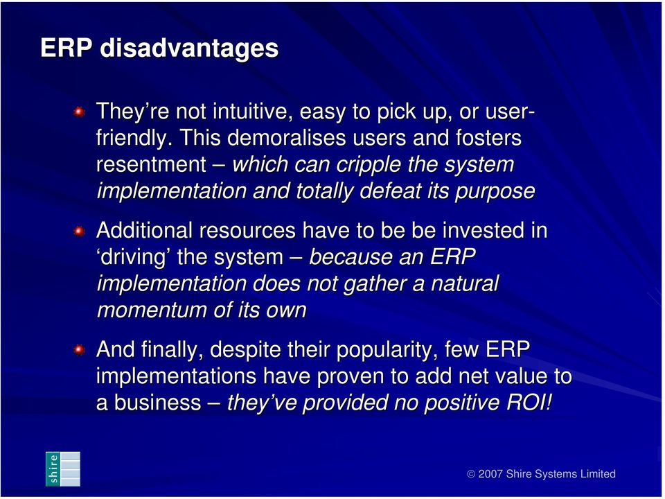 purpose Additional resources have to be be invested in driving the system because an ERP implementation does not gather