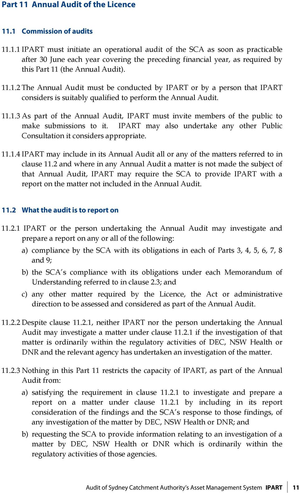 IPART may also undertake any other Public Consultation it considers appropriate. 11.1.4 IPART may include in its Annual Audit all or any of the matters referred to in clause 11.