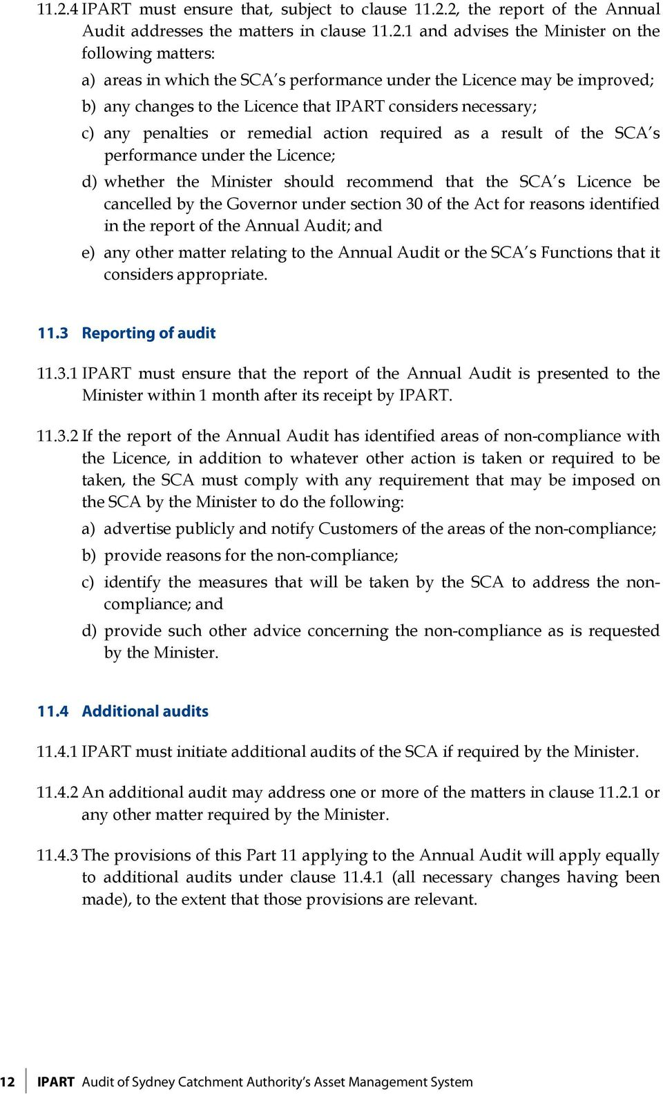 under the Licence; d) whether the Minister should recommend that the SCA s Licence be cancelled by the Governor under section 30 of the Act for reasons identified in the report of the Annual Audit;